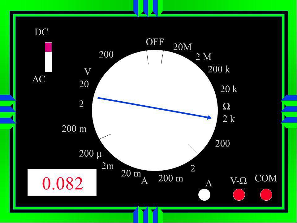 OFF DC AC V A 20M 200 k 200 2 k 2 200 m 20 m 200 µ 200 m 2 20 200 A V- COM 20 k 2 M 2m 0.082