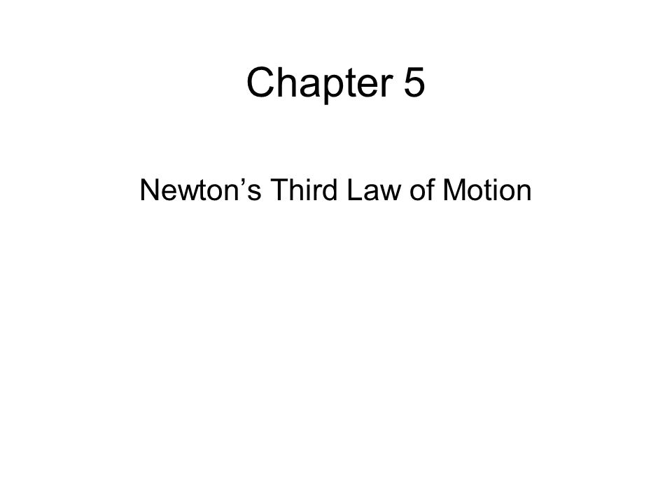 Chapter 5 Newtons Third Law of Motion