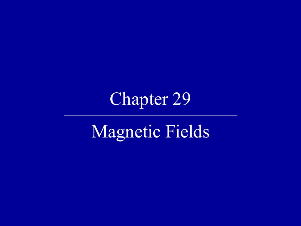 Chapter 29 Magnetic Fields