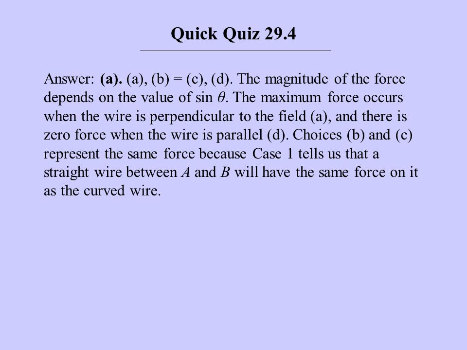 Answer: (a). (a), (b) = (c), (d). The magnitude of the force depends on the value of sin θ. The maximum force occurs when the wire is perpendicular to