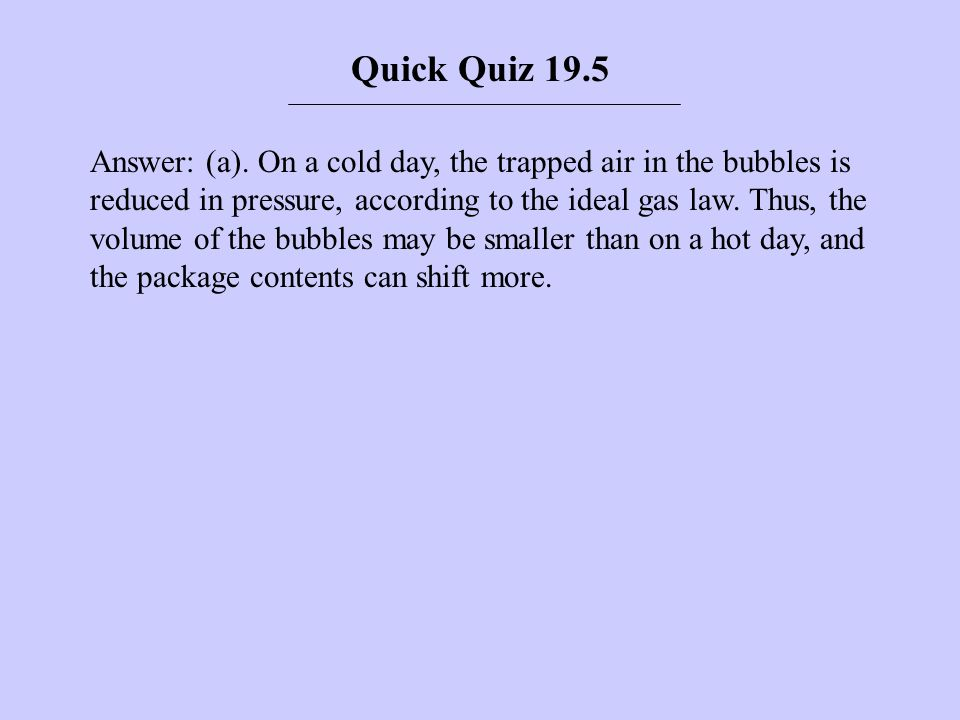 Quick Quiz 19.6 A helium-filled rubber balloon is left in a car on a cold winter night.