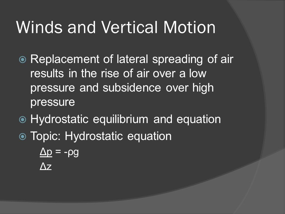 Winds and Vertical Motion Replacement of lateral spreading of air results in the rise of air over a low pressure and subsidence over high pressure Hyd