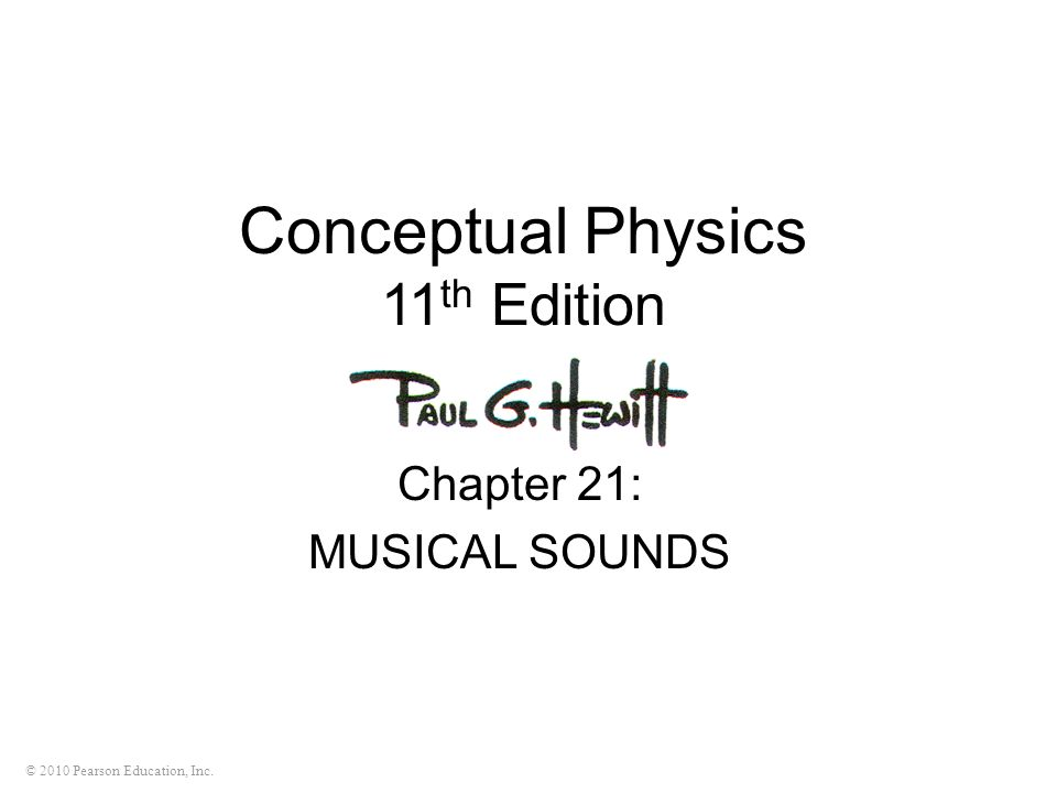 © 2010 Pearson Education, Inc. Conceptual Physics 11 th Edition Chapter 21: MUSICAL SOUNDS