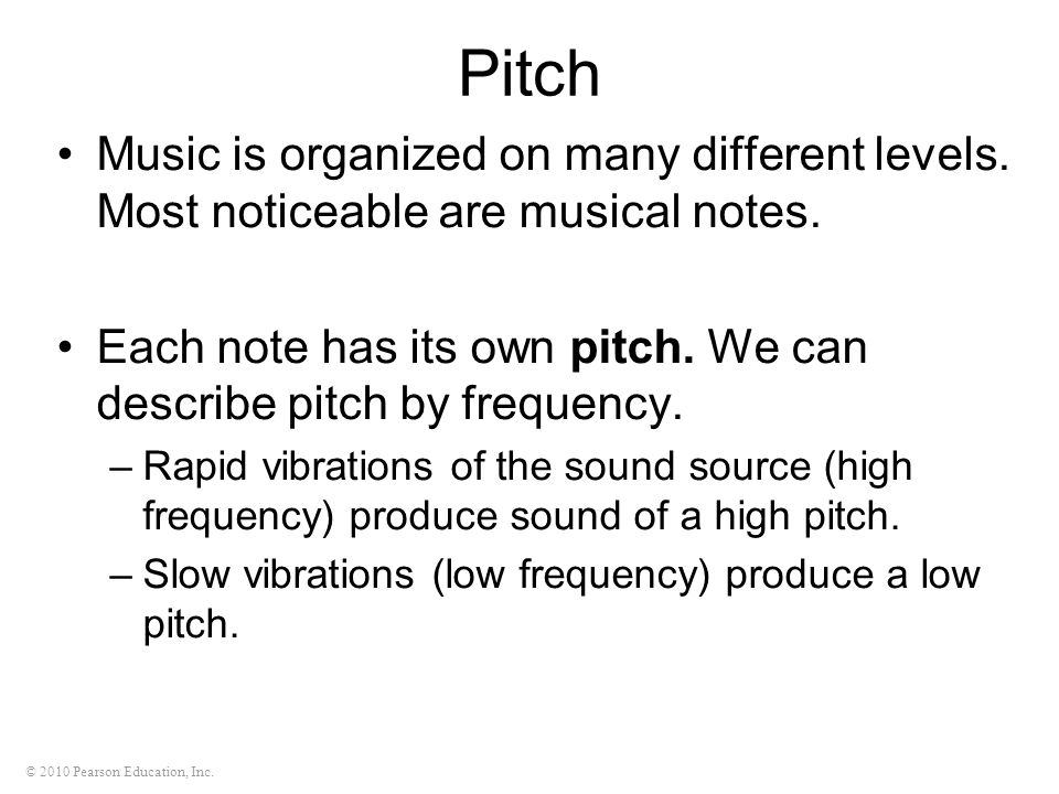 © 2010 Pearson Education, Inc.Pitch Music is organized on many different levels.
