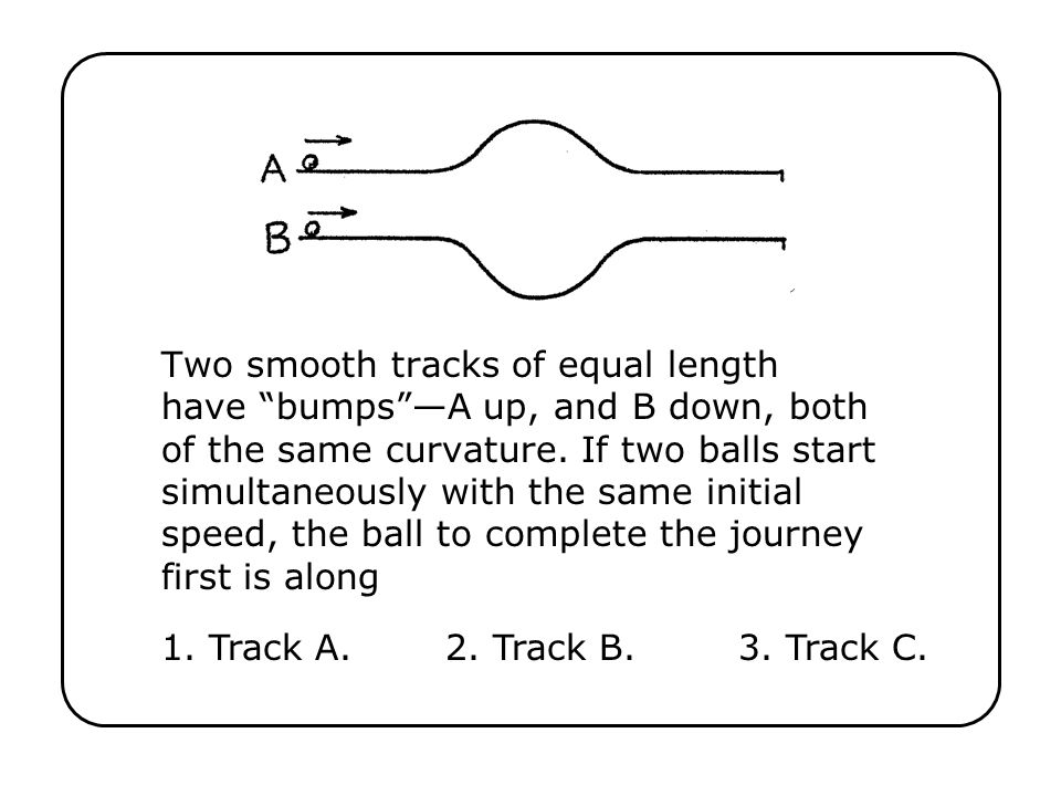 Two smooth tracks of equal length have bumpsA up, and B down, both of the same curvature.