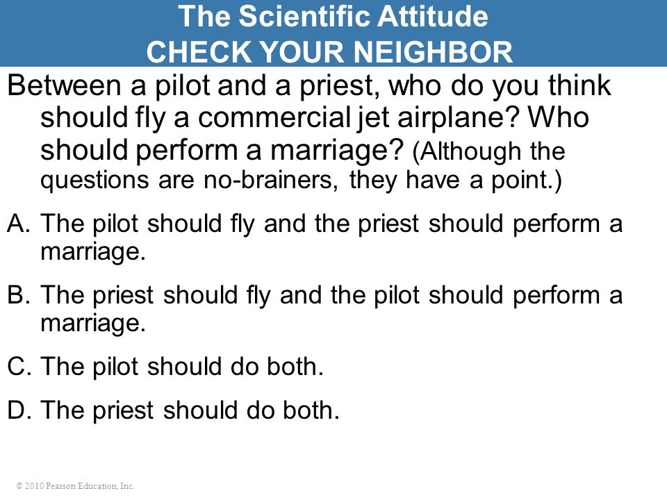 © 2010 Pearson Education, Inc. Between a pilot and a priest, who do you think should fly a commercial jet airplane? Who should perform a marriage? (Al