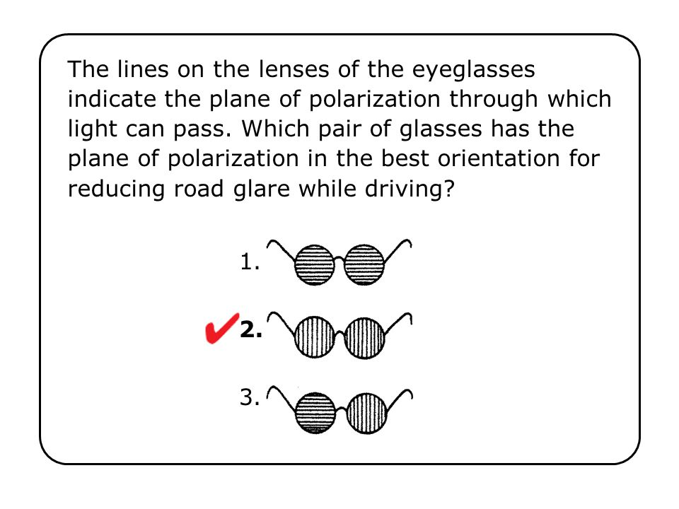 The lines on the lenses of the eyeglasses indicate the plane of polarization through which light can pass. Which pair of glasses has the plane of pola