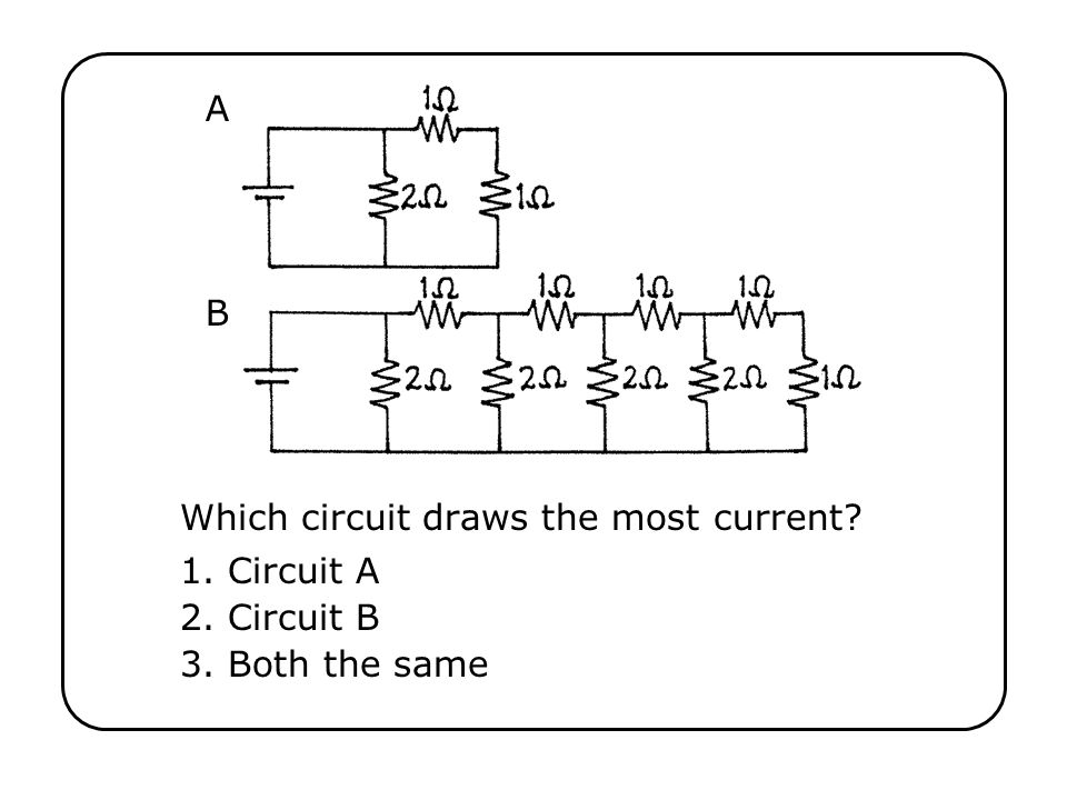 Which circuit draws the most current? A B 1. Circuit A 2. Circuit B 3. Both the same