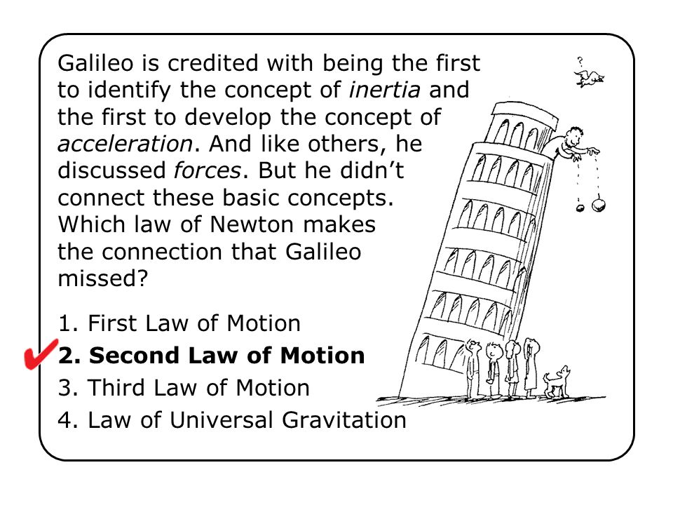 1. First Law of Motion 2. Second Law of Motion 3. Third Law of Motion 4. Law of Universal Gravitation Galileo is credited with being the first to iden
