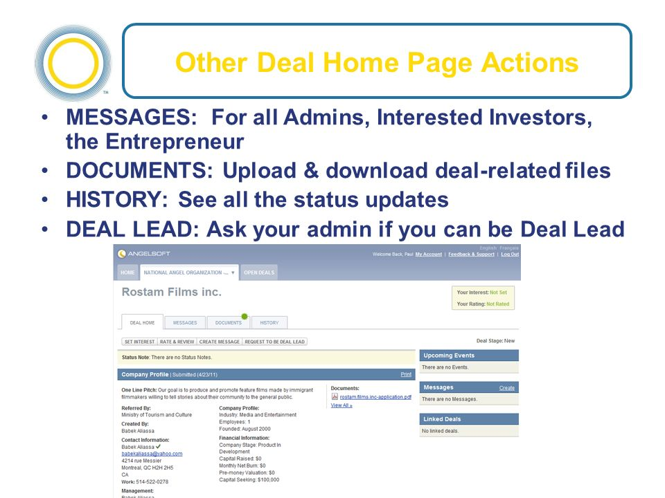Other Deal Home Page Actions MESSAGES: For all Admins, Interested Investors, the Entrepreneur DOCUMENTS: Upload & download deal-related files HISTORY: See all the status updates DEAL LEAD: Ask your admin if you can be Deal Lead