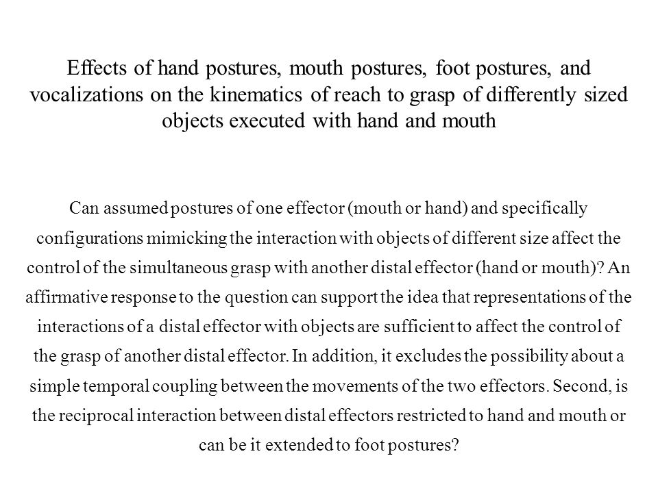 Effects of hand postures, mouth postures, foot postures, and vocalizations on the kinematics of reach to grasp of differently sized objects executed w