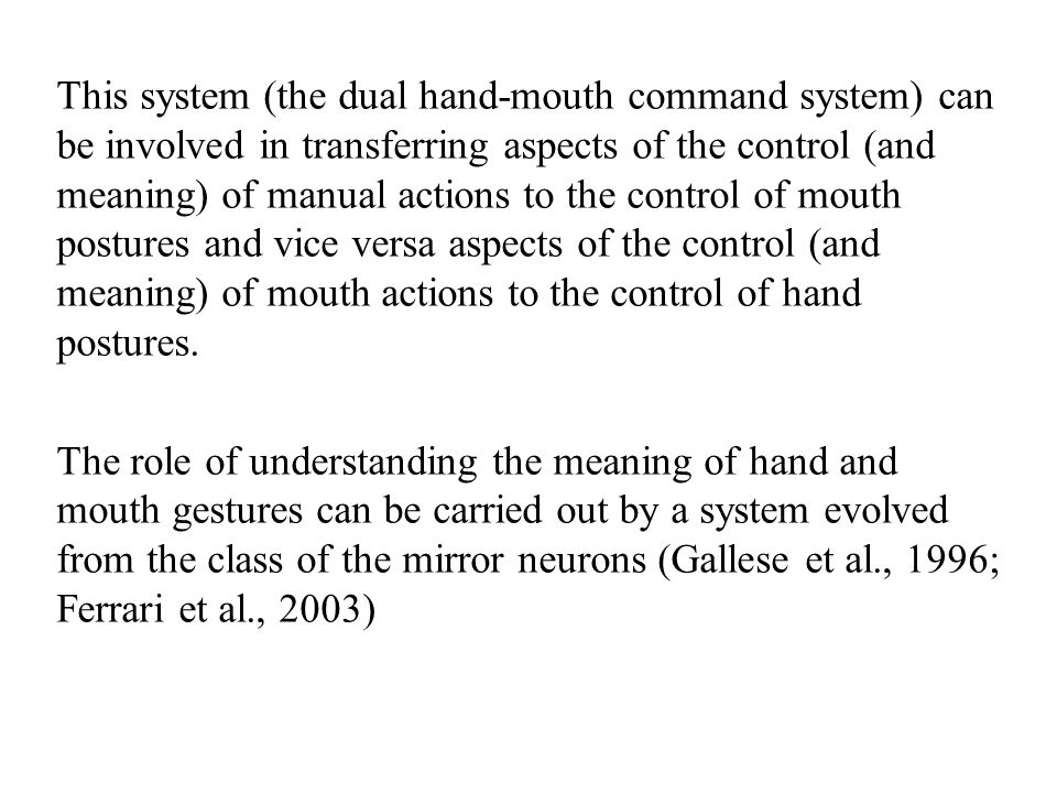This system (the dual hand-mouth command system) can be involved in transferring aspects of the control (and meaning) of manual actions to the control