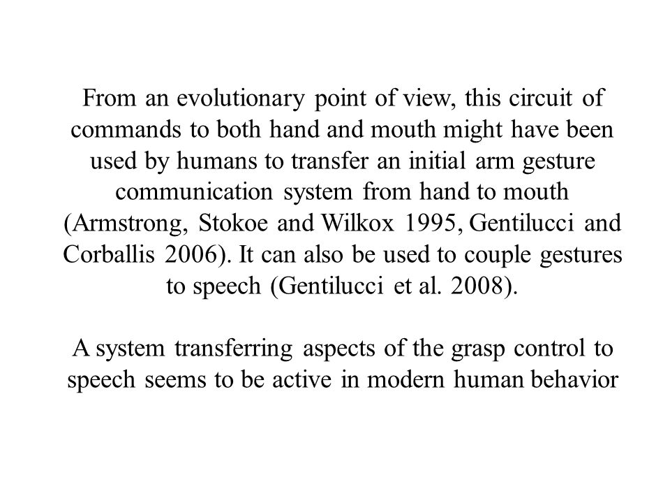 From an evolutionary point of view, this circuit of commands to both hand and mouth might have been used by humans to transfer an initial arm gesture