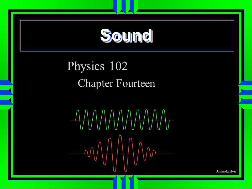 SoundSound Physics 102 Chapter Fourteen Amanda Hyer