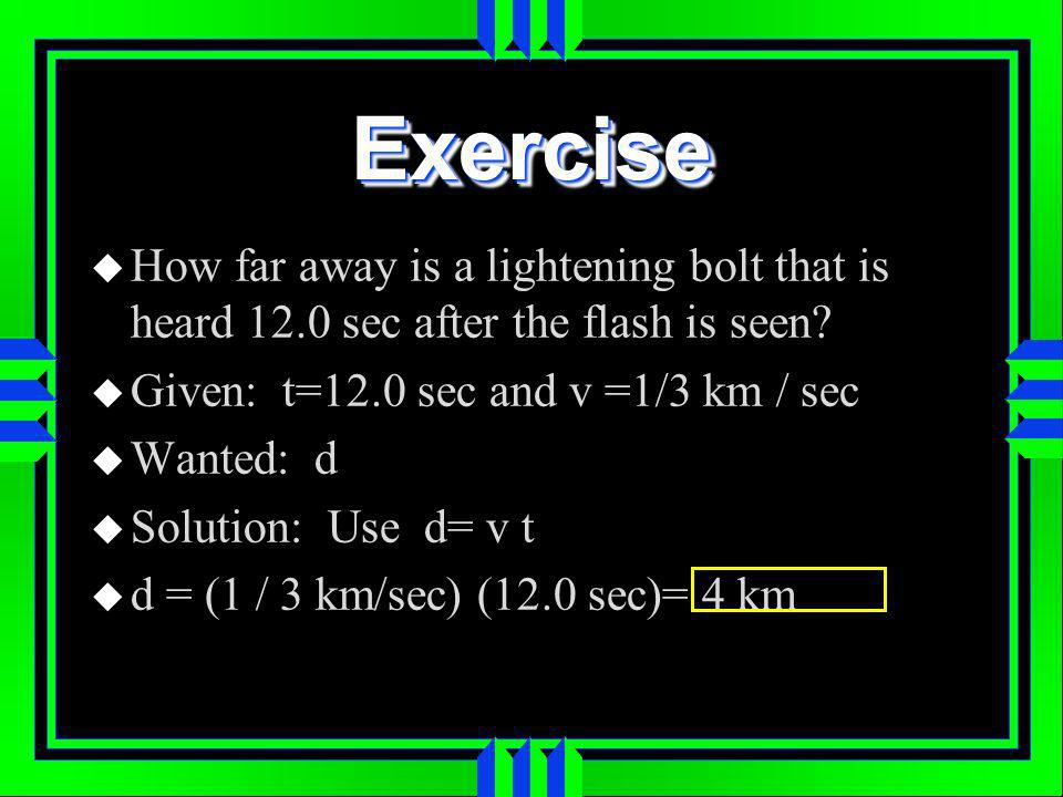 ExerciseExercise How far away is a lightening bolt that is heard 12.0 sec after the flash is seen.