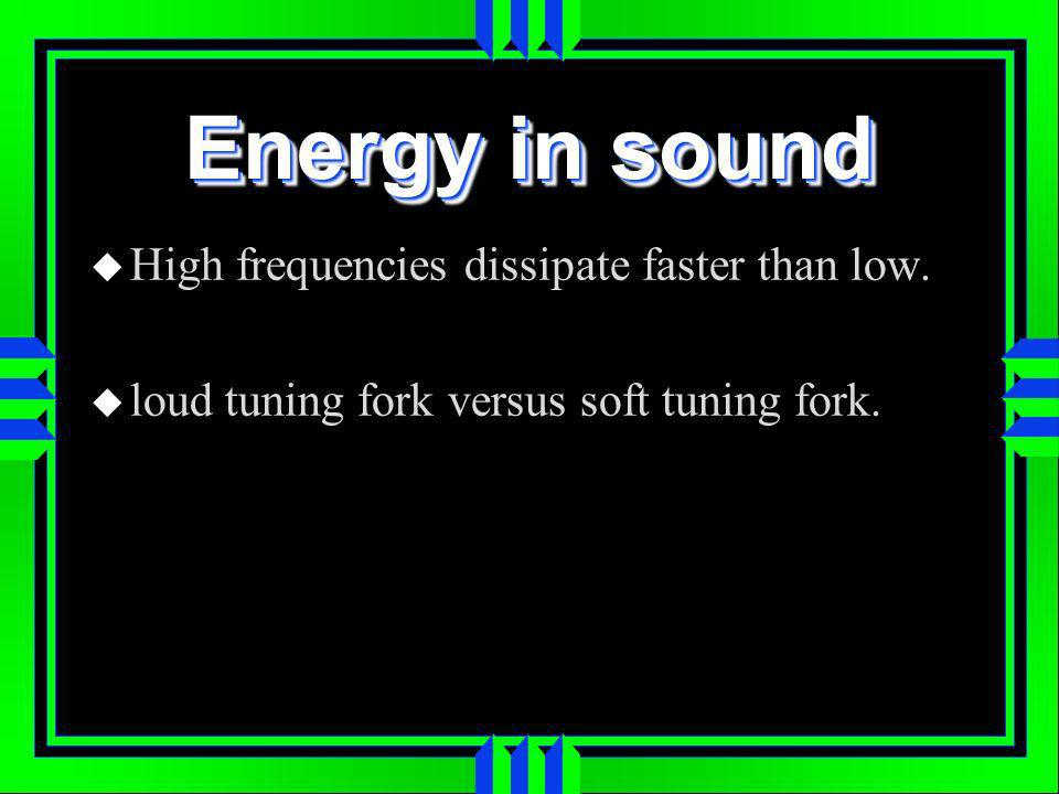 Energy in sound High frequencies dissipate faster than low.