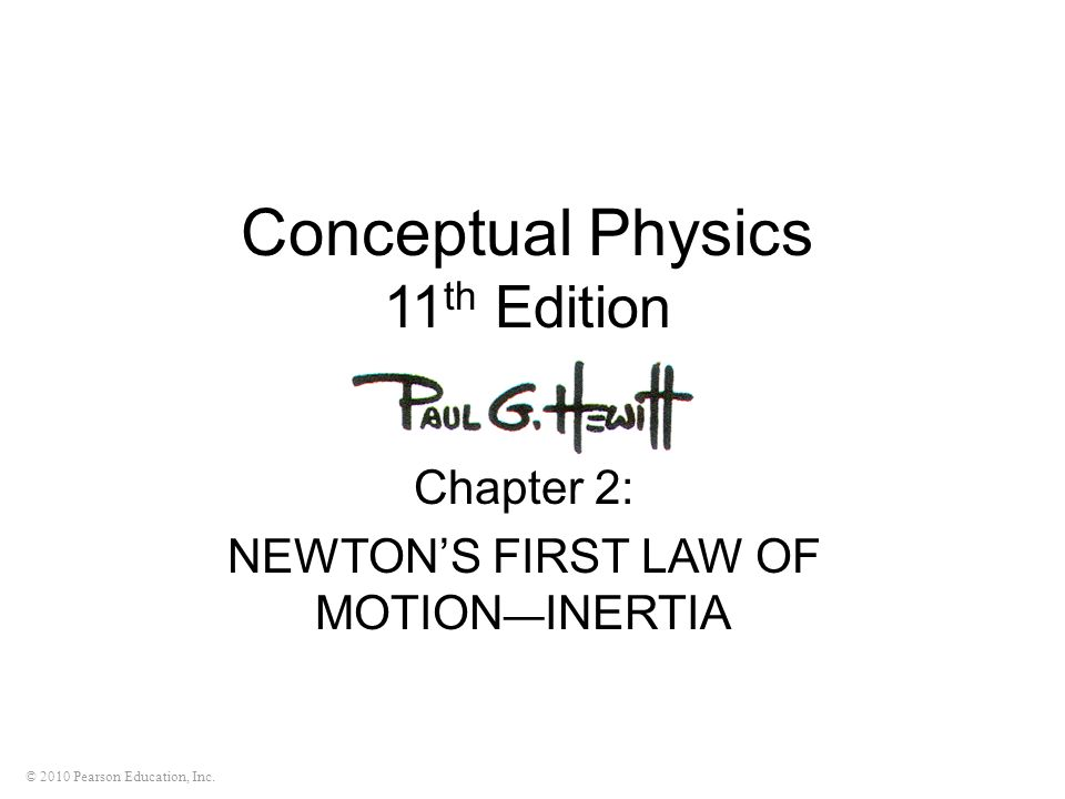 © 2010 Pearson Education, Inc. Conceptual Physics 11 th Edition Chapter 2: NEWTONS FIRST LAW OF MOTION INERTIA