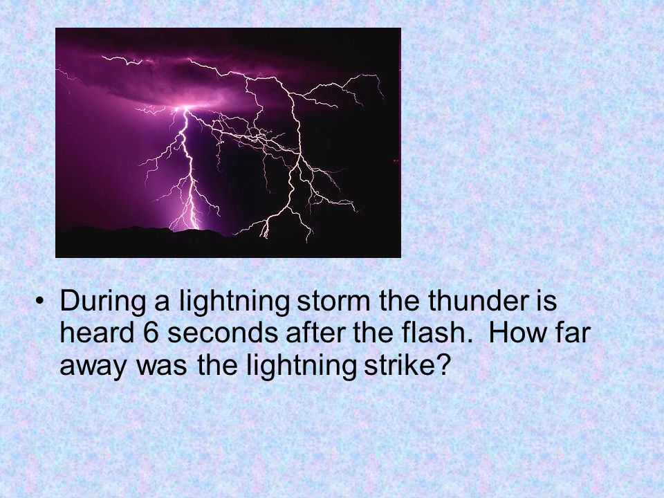 During a lightning storm the thunder is heard 6 seconds after the flash. How far away was the lightning strike?