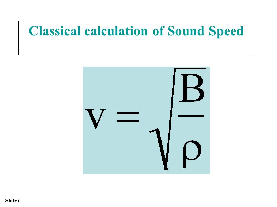 Slide 6 Classical calculation of Sound Speed