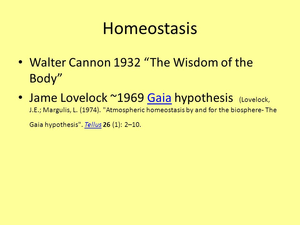 Homeostasis Walter Cannon 1932 The Wisdom of the Body Jame Lovelock ~1969 Gaia hypothesis (Lovelock, J.E.; Margulis, L. (1974).