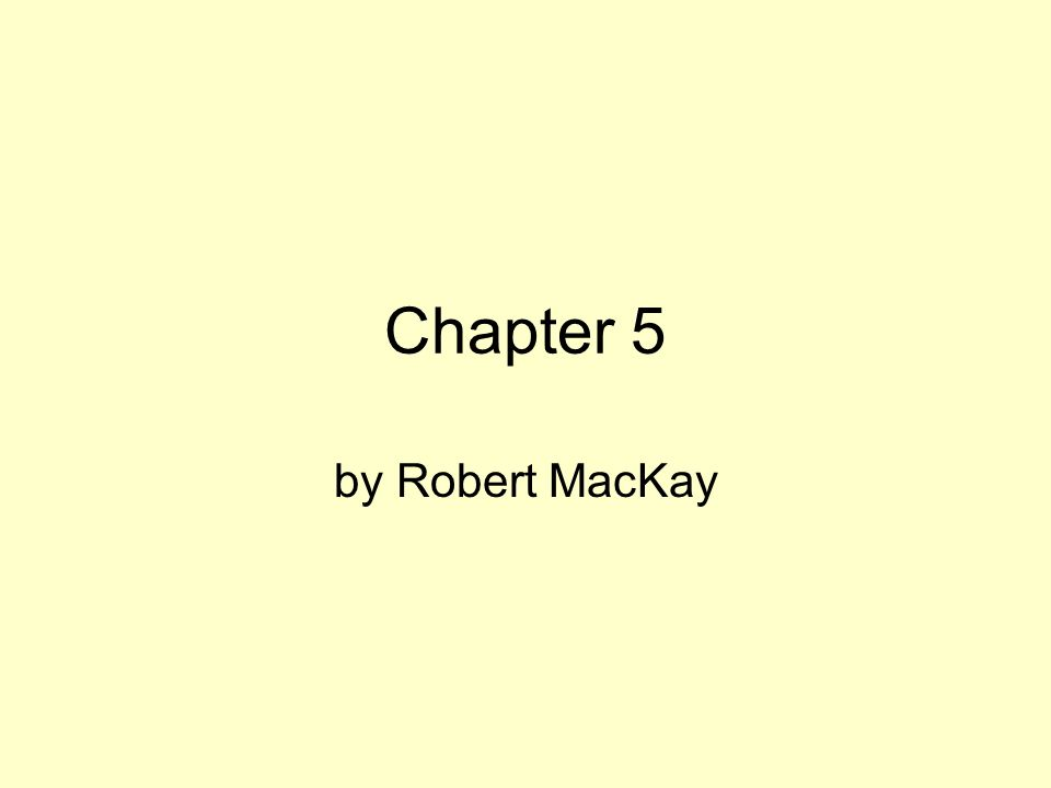Chapter 5 by Robert MacKay