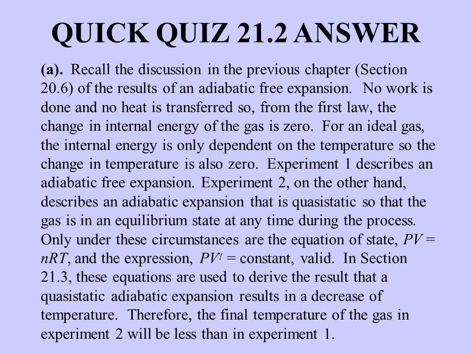 (a). Recall the discussion in the previous chapter (Section 20.6) of the results of an adiabatic free expansion. No work is done and no heat is transf