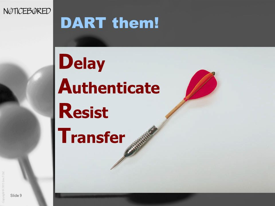 Copyright © 2011 IsecT Ltd. Slide 9 DART them! D elay A uthenticate R esist T ransfer