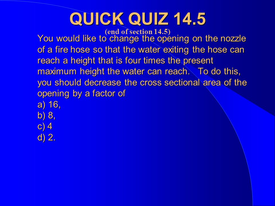 You would like to change the opening on the nozzle of a fire hose so that the water exiting the hose can reach a height that is four times the present maximum height the water can reach.