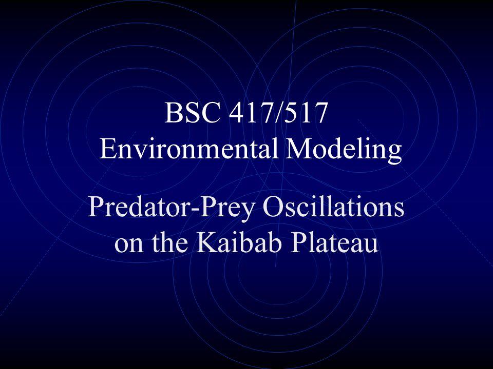 BSC 417/517 Environmental Modeling Predator-Prey Oscillations on the Kaibab Plateau