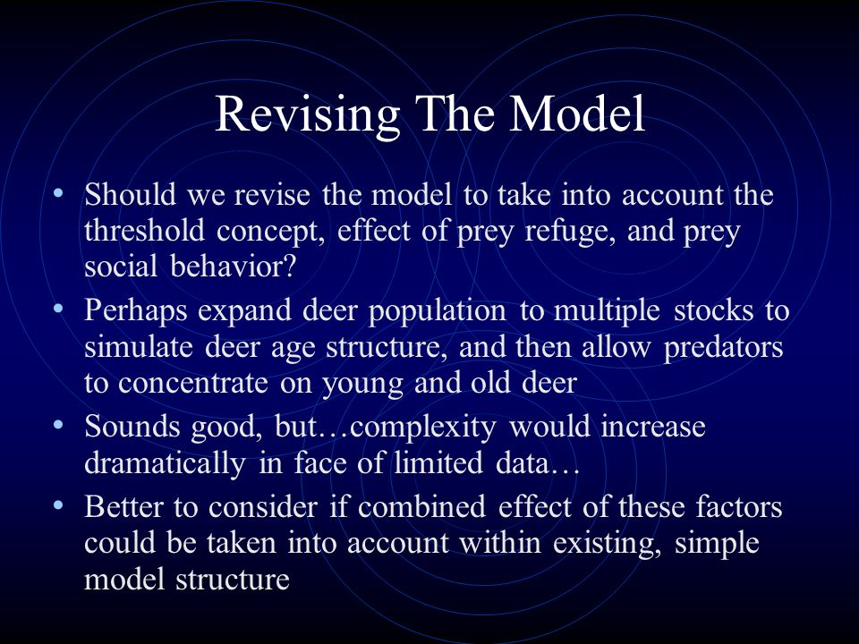 Revising The Model Should we revise the model to take into account the threshold concept, effect of prey refuge, and prey social behavior? Perhaps exp