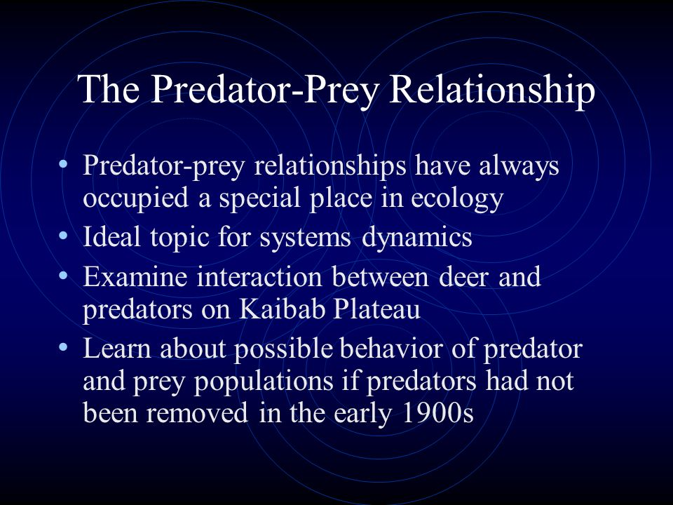 The Predator-Prey Relationship Predator-prey relationships have always occupied a special place in ecology Ideal topic for systems dynamics Examine in