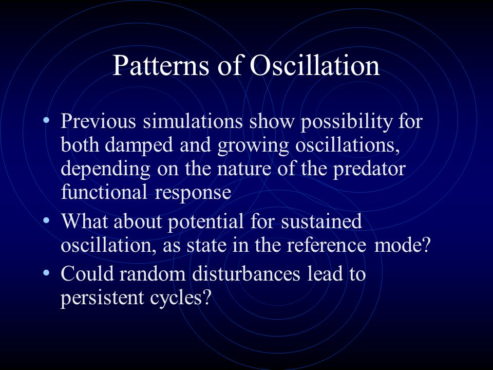 Patterns of Oscillation Previous simulations show possibility for both damped and growing oscillations, depending on the nature of the predator functi