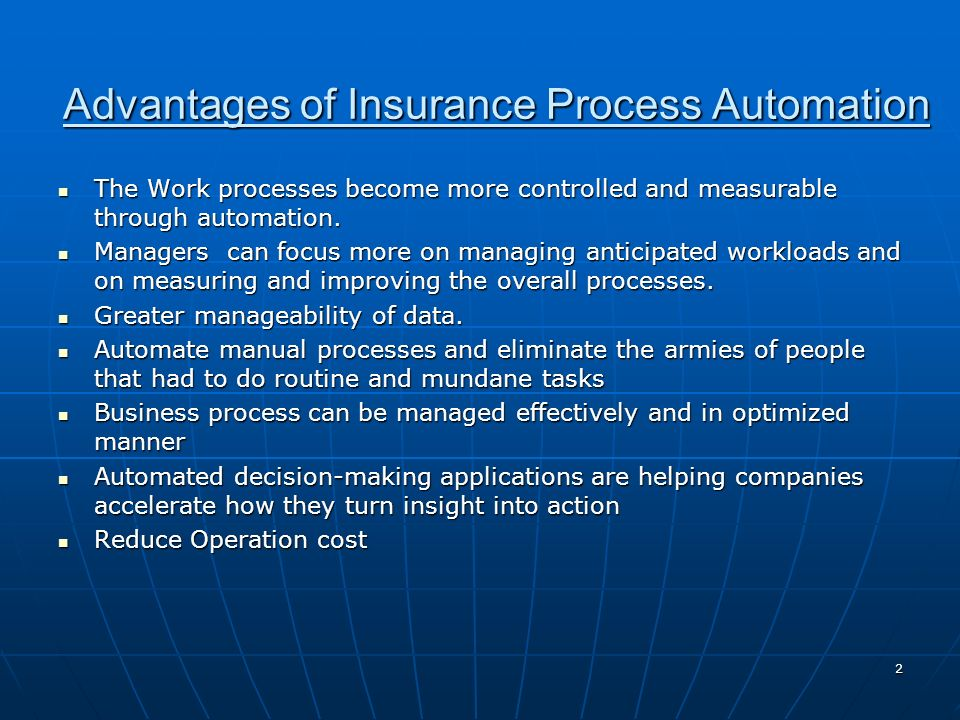 2 Advantages of Insurance Process Automation The Work processes become more controlled and measurable through automation. The Work processes become mo