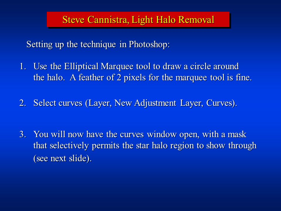 Steve Cannistra, Light Halo Removal Setting up the technique in Photoshop: 1. Use the Elliptical Marquee tool to draw a circle around the halo. A feat