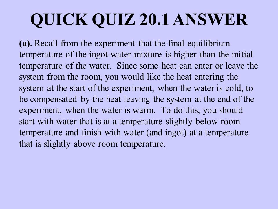 (a). Recall from the experiment that the final equilibrium temperature of the ingot-water mixture is higher than the initial temperature of the water.