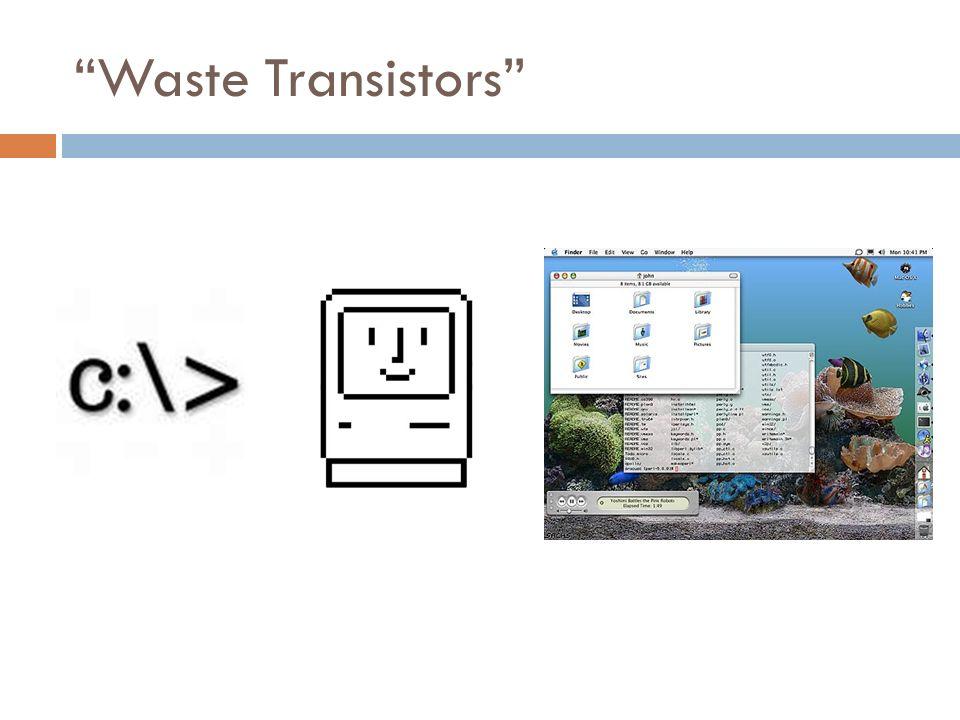 Waste Transistors
