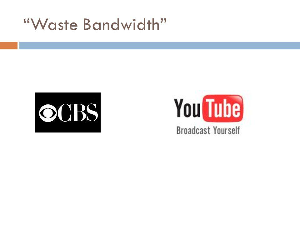 Waste Bandwidth