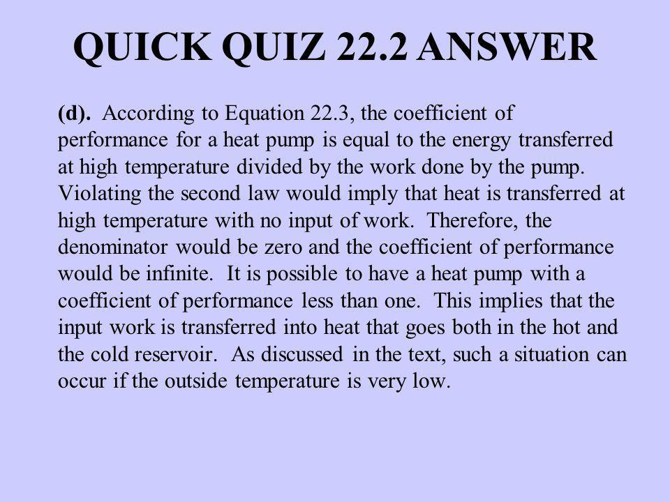 (d). According to Equation 22.3, the coefficient of performance for a heat pump is equal to the energy transferred at high temperature divided by the