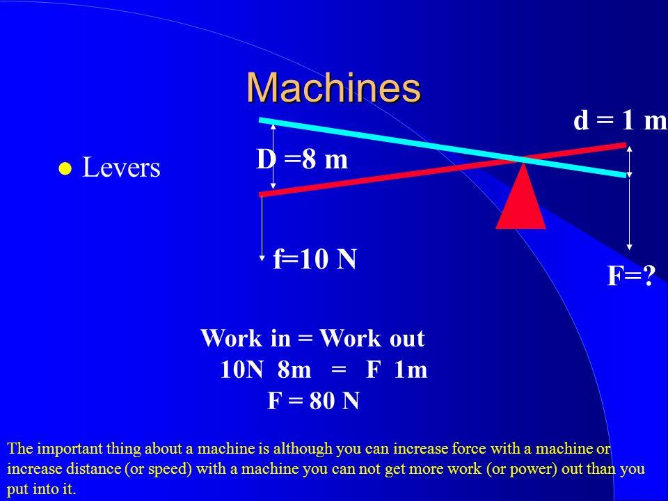Machines Levers D =8 m d = 1 m f=10 N F=.