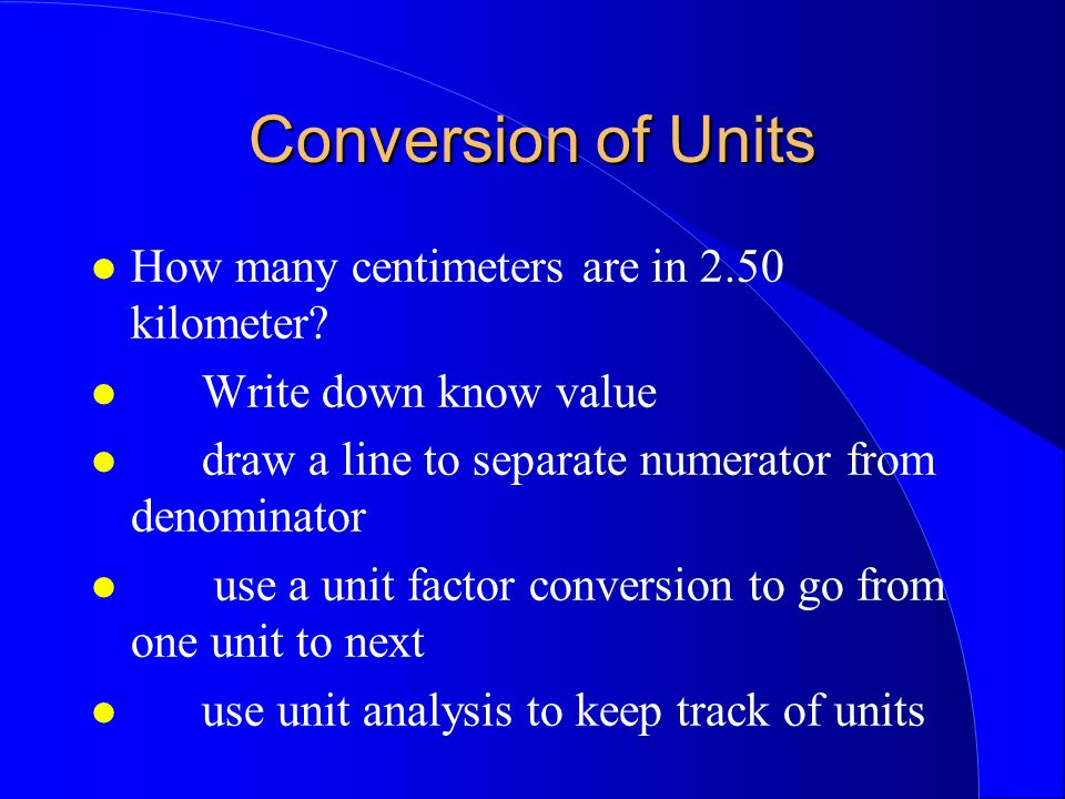 Conversion of Units How many centimeters are in 2.50 kilometer? 2.50 km