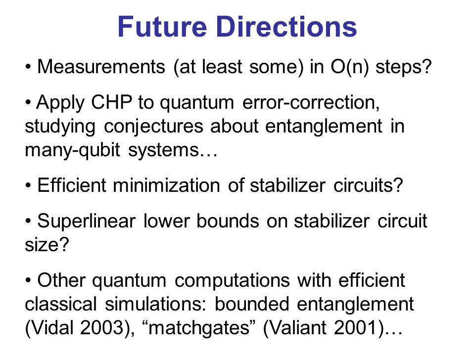 Future Directions Measurements (at least some) in O(n) steps.
