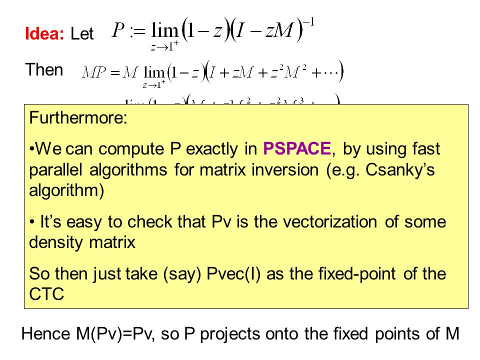 Idea: Let Then Hence M(Pv)=Pv, so P projects onto the fixed points of M Furthermore: We can compute P exactly in PSPACE, by using fast parallel algori