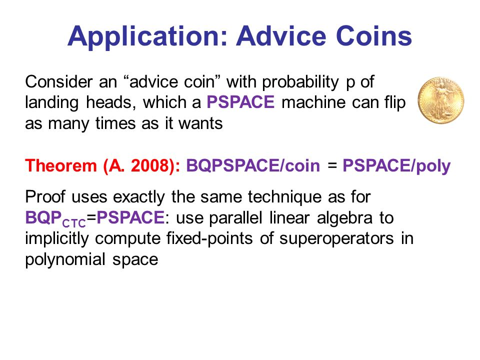 Application: Advice Coins Consider an advice coin with probability p of landing heads, which a PSPACE machine can flip as many times as it wants Theor