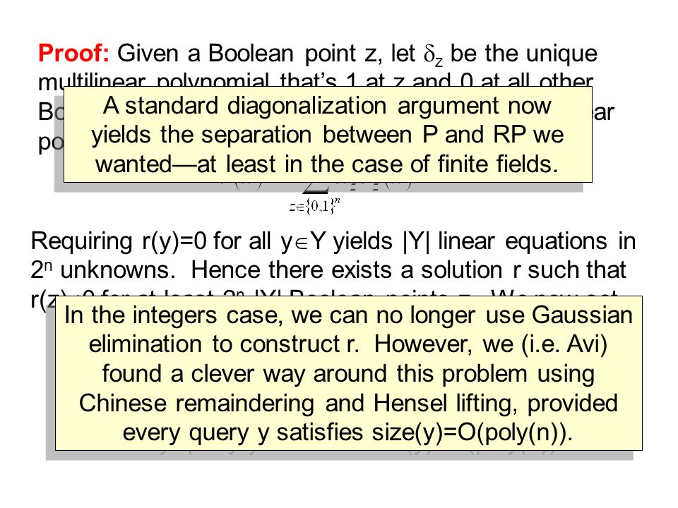 Proof: Given a Boolean point z, let z be the unique multilinear polynomial thats 1 at z and 0 at all other Boolean points.
