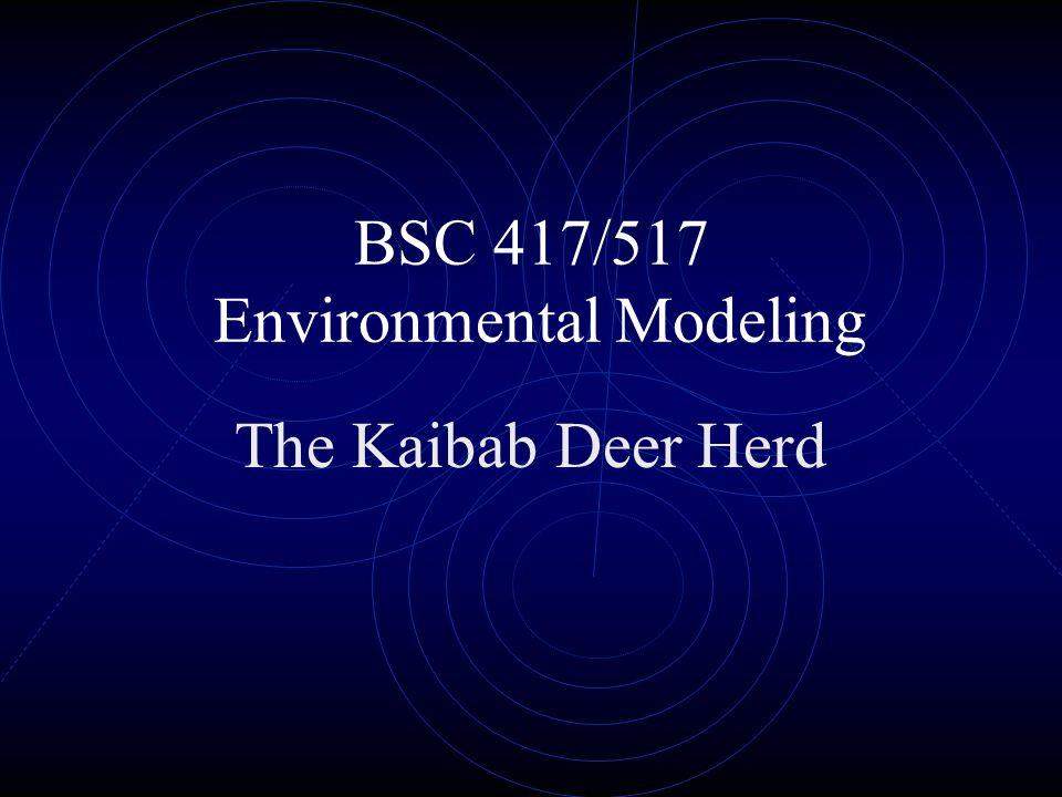 BSC 417/517 Environmental Modeling The Kaibab Deer Herd