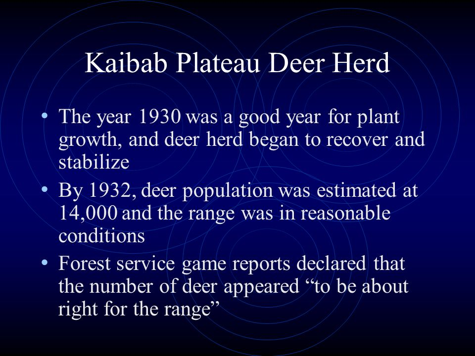Kaibab Plateau Deer Herd The year 1930 was a good year for plant growth, and deer herd began to recover and stabilize By 1932, deer population was est