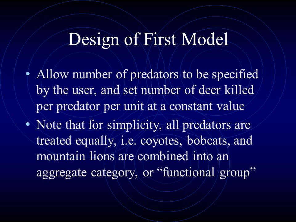 Design of First Model Allow number of predators to be specified by the user, and set number of deer killed per predator per unit at a constant value N