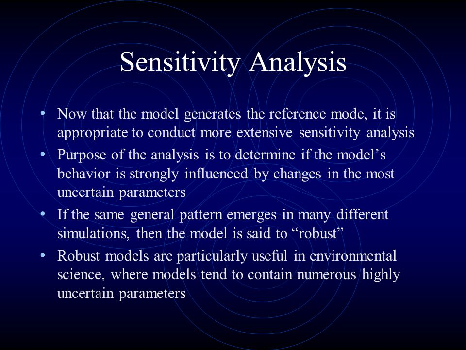 Sensitivity Analysis Now that the model generates the reference mode, it is appropriate to conduct more extensive sensitivity analysis Purpose of the