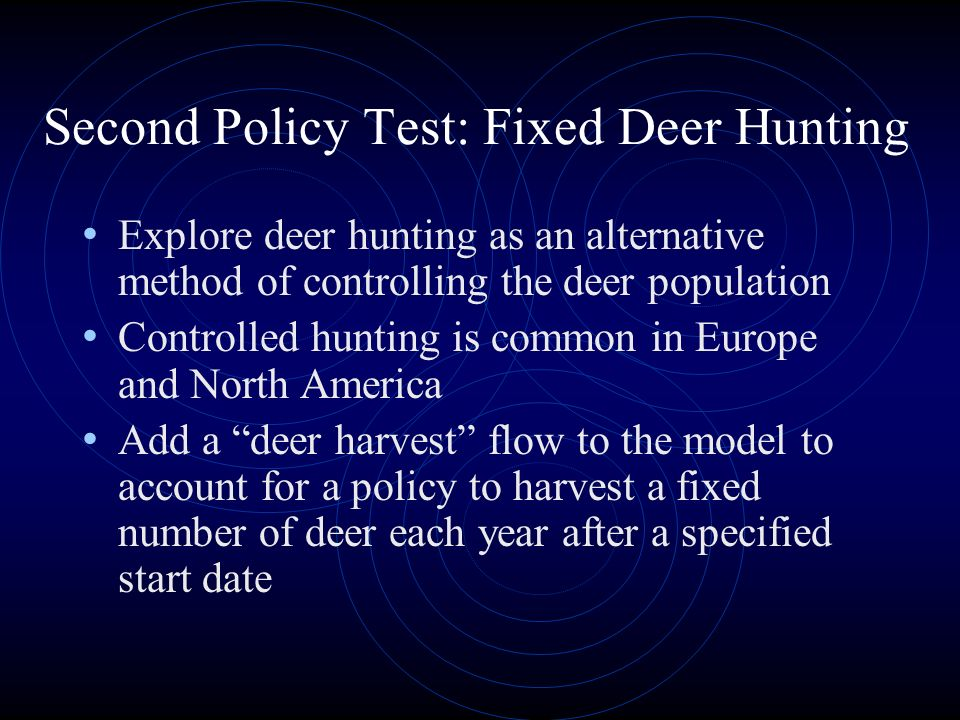 Second Policy Test: Fixed Deer Hunting Explore deer hunting as an alternative method of controlling the deer population Controlled hunting is common i