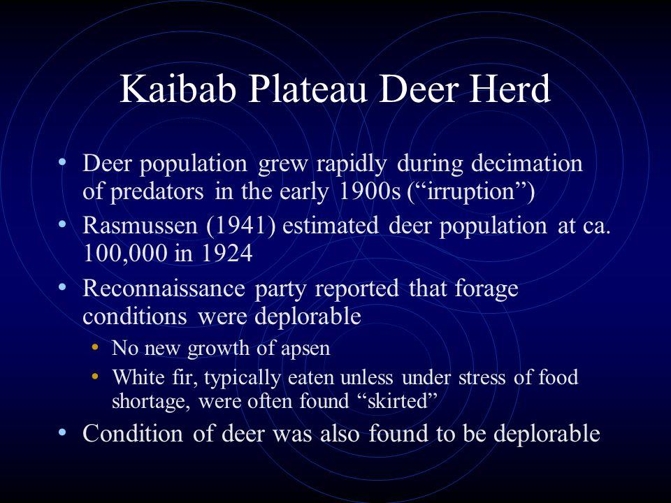 Kaibab Plateau Deer Herd Deer population grew rapidly during decimation of predators in the early 1900s (irruption) Rasmussen (1941) estimated deer po